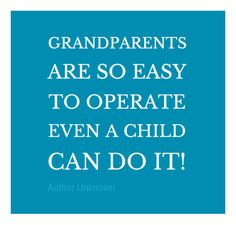 """""""Grandparents are so easy to operate. Even a child can do it!"""" is a cute grandparent quote via http://mw2f.blogspot.ca/2011/12/top-10-websites-easy-recipes.html"""