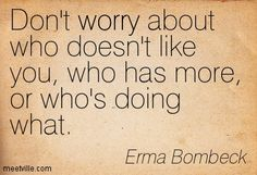erma bombeck quotes - Google Search Funny Inspirational Quotes, Great Quotes, Quotes To Live By, Funny Quotes, Quotable Quotes, Bible Quotes, Erma Bombeck Quotes, Nerd Quotes, Uplifting Words