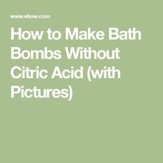 How to Make Bath Bombs Without Citric Acid (with Pictures)
