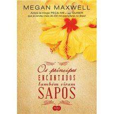 Livro – Os Príncipes Encantados Também Viram Sapos - Megan Maxwell - Romance no Extra.com.br