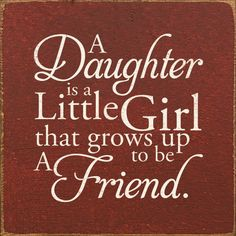 Sawdust City LLC - A Daughter is a  little girl that grows up to be a friend., $11.00 (http://www.sawdustcityllc.com/a-daughter-is-a-little-girl-that-grows-up-to-be-a-friend/)