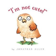 """""""I'm Not Cute!"""" by Jonathan Allen. Ms. Katie read this book on 10/20/15."""
