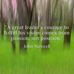 leadership quotes, sayings, courage, passion, john maxwell