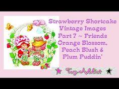 Strawberry Shortcake Vintage Images Part 7~ Orange Blossom, Peach Blush ...