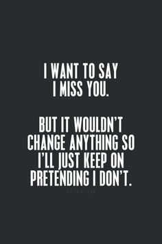 I Miss You Quotes - http://www.quotesmeme.com/quotes/i-miss-you-quotes/