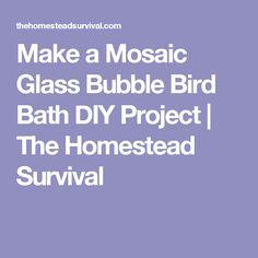 Make a Mosaic Glass Bubble Bird Bath DIY Project | The Homestead Survival