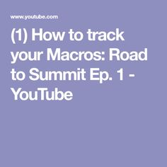 (1) How to track your Macros: Road to Summit Ep. 1 - YouTube