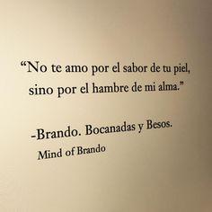 〽️No te amo por el sabor de tu piel, sino por el hambre de mi alma. Brando