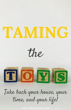 Taming the Toys | How to gain control over the chaos and experience the surprising benefits for your children too!