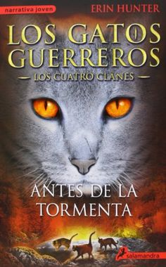 Los gatos guerreros 4: Antes de la tormenta (Spanish Edition) (Los Gatos Guerreros / the Warriors Cats) by Erin Hunter http://www.amazon.com/dp/8498385334/ref=cm_sw_r_pi_dp_97qvub0F8AWHZ