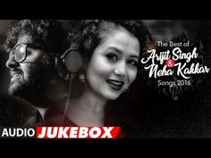The Best Of Arijit Singh & Neha Kakkar Songs 2016 | Audio Jukebox | T-Series - YouTube