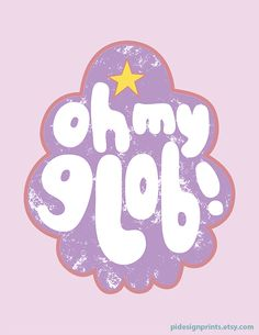 Digital print of the quote 'Oh my glob!' by Lumpy Space Princess from Adventure Time by Pi Design Prints