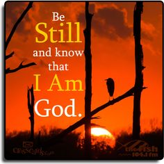 Be still and spend time with God.