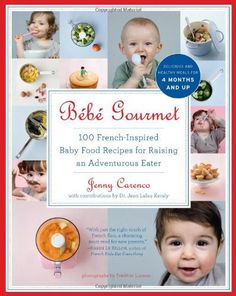 bébé gourmet: french-inspired recipes for raising an adventurous eater