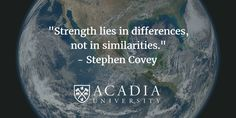 """#MondayMotivation from #AcadiaU """"Strength lies in differences, not in similarities."""" - Stephen Covey"""