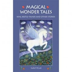 Magical Wonder Tales: King Beetle Tamer and Other Stories by Isabel Wyatt. A classic Waldorf chapter book!