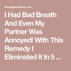 I Had Bad Breath And Even My Partner Was Annoyed! With This Remedy I Eliminated It In 5 Minutes! - The Magical Solutions