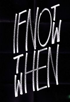 """If not now then when"" #typography #quote"