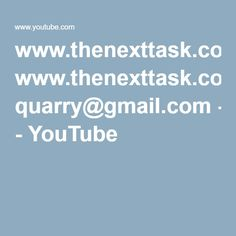 www.thenexttask.comgmail.com.philip quarry@gmail.com - YouTube