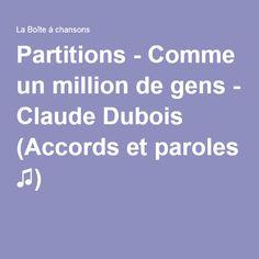 Partitions - Comme un million de gens - Claude Dubois (Accords et paroles ♫) Claude Dubois, Partitions, Lyrics, Tips And Tricks, Music, Guitar, Artist