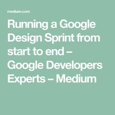 Running a Google Design Sprint from start to end – Google Developers Experts – Medium
