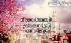 If you can dream it,you can do it. ~Walt Disney <3
