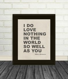 I do love nothing in the world so well as you -William Shakespeare - Quote,  Print on Canvas 8 x 10