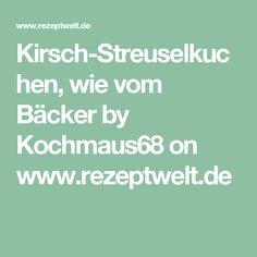 Kirsch-Streuselkuchen, wie vom Bäcker by Kochmaus68 on www.rezeptwelt.de