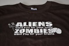 Aliens want you for your body, zombies want you for your brains. So true.