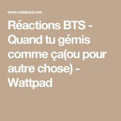 Réactions BTS - Quand tu gémis comme ça(ou pour autre chose) - Wattpad