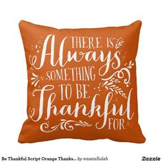 There is always something to be thankful for thanksgiving decor throw pillow modern