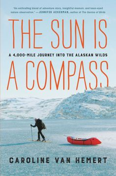 """Read """"The Sun Is a Compass A Journey into the Alaskan Wilds"""" by Caroline Van Hemert available from Rakuten Kobo. For fans of Cheryl Strayed, the gripping story of a biologist's human-powered journey from the Pacific Northwest to the . Bird Silhouette, What To Read, Wild And Free, Free Reading, Compass, Travel Guides, Nonfiction, The Book, Audio Books"""
