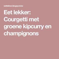 Eet lekker: Courgetti met groene kipcurry en champignons