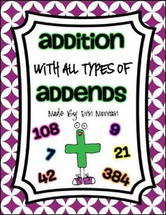 Addition with All Types of Addends- 81 page unit to teach 1-digit addition (with 3 and 4 addends), 2-digit addition (with and without regrouping and up to 4 addends), and 3-digit addition (with and without regrouping). Includes practice pages, number stories, games, and activities!