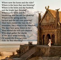 A poem told by a poet in Rohan.  recited by Aragorn as they rode up to The Golden Hall  in The Two Towers (the book)