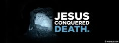 Jesus conquered death. - Facebook Cover Photo