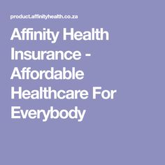 Affinity Health Insurance - Affordable Healthcare For Everybody