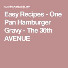 Easy Recipes - One Pan Hamburger Gravy - The 36th AVENUE