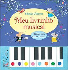 Este livro vem com um pequeno teclado acoplado e ensina as crianças a tocar as belas melodias. As crianças vão adorar tocar e cantar as músicas deste livrinho super divertido.Meu Livrinho Musical - Livros na Amazon.com.br
