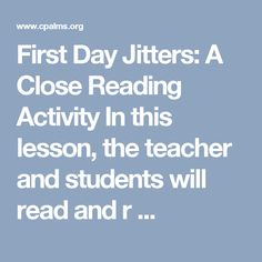 First Day Jitters: A Close Reading Activity In this lesson, the teacher and students will read and r ...