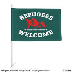 Refugees Welcome Bring Your Families Car Flag #refugees #refugeeswelcome #refugeecrisis