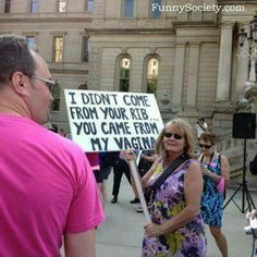 I didn't come from your rib. you came from my vagina. Equality - Equal Rights - Feminism - Feminist - Protest Protest Signs, Intersectional Feminism, Equal Rights, Faith In Humanity, Human Rights, Women's Rights, Girl Power, Make Me Smile, Equality