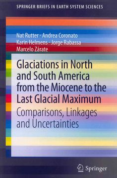 Glaciations in North and South America from the Miocene to the Last Glacial Maximum: Comparisons, Linkages and Un...