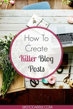 How To Create Killer Blog Posts. blogging. boost your blog. how to write a killer blog. how to write blog posts. how to blog. blog tips.