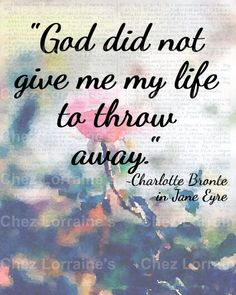Why God Gave me My Life:  A Charlotte Bronte Quote on Life Shabby Chic Altered Fine Art Photographic Print