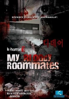 My Bloody Roommates (2006) Four roommates at an all-girls school struggle to get along and handle tremendous pressure to succeed. When visions of a deadly fire begin tormenting one of them, the teens come face-to-face with terrifying forces from the past that want them dead. With plenty of spine-tingling thrills, this unsettling Korean horror movie co-stars Eun-Seong, Jin-yong Heo, Joo-ryeong Kim, Yeong-jin Sin and Ri-na Kim.