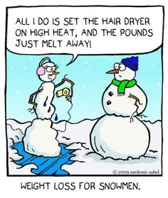 Snowman jokes: Weight loss for snowmen.