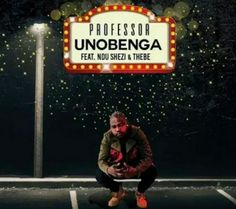 Professor feat. Ndu Shezi & Thebe - Unobenga (Afro House) 2017 | Download ~ Alpha Zgoory | Só9dades
