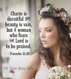 A woman who fears the Lord is to be praised.