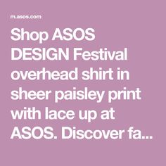 Shop ASOS DESIGN Festival overhead shirt in sheer paisley print with lace up at ASOS. Discover fashion online.